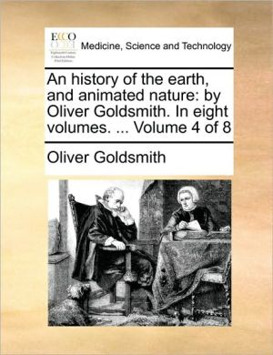 An history of the earth, and animated nature: by Oliver Goldsmith. In eight volumes. . Volume 4 of 8 - Oliver Goldsmith