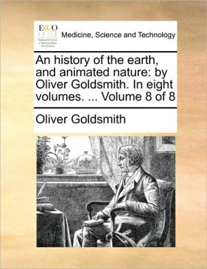 An history of the earth, and animated nature: by Oliver Goldsmith. In eight volumes. . Volume 8 of 8 - Oliver Goldsmith