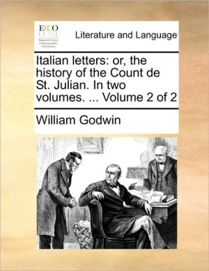 Italian letters: or, the history of the Count de St. Julian. In two volumes. . Volume 2 of 2 - William Godwin