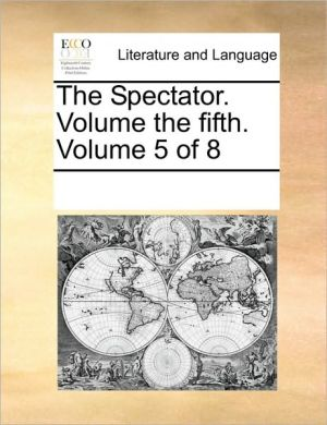 The Spectator. Volume the fifth. Volume 5 of 8 - See Notes Multiple Contributors