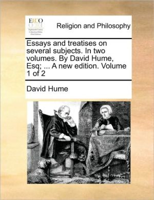 Essays and treatises on several subjects. In two volumes. By David Hume, Esq; . A new edition. Volume 1 of 2 - David Hume