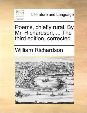 Poems, chiefly rural. By Mr. Richardson, . The third edition, corrected. - William Richardson