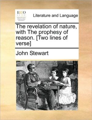 The revelation of nature, with The prophesy of reason. [Two lines of verse] - John Stewart