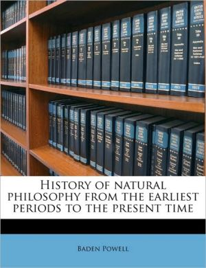 History of natural philosophy from the earliest periods to the present time