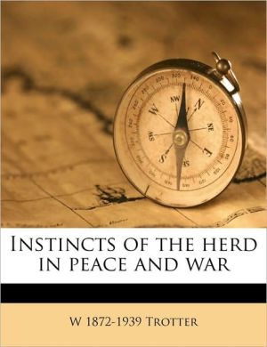 Instincts of the herd in peace and war - W 1872-1939 Trotter
