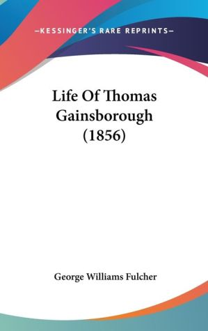 Life Of Thomas Gainsborough (1856)
