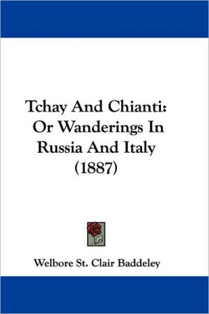 Tchay and Chianti: Or Wanderings in Russia and Italy (1887) - Welbore St Clair Baddeley
