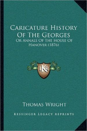 Caricature History Of The Georges - Thomas Wright
