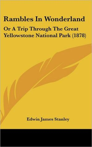 Rambles in Wonderland: Or a Trip Through the Great Yellowstone National Park (1878)
