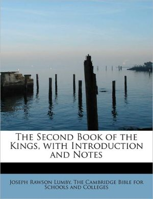 The Second Book Of The Kings, With Introduction And Notes - Joseph Rawson Lumby, Created by The Cambridge Bible for Schools and Coll