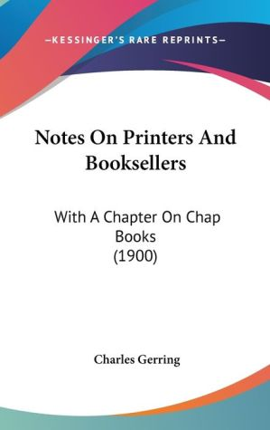 Notes On Printers And Booksellers - Charles Gerring