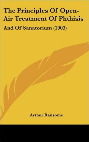 The Principles of Open-Air Treatment of Phthisis: And of Sanatorium (1903)