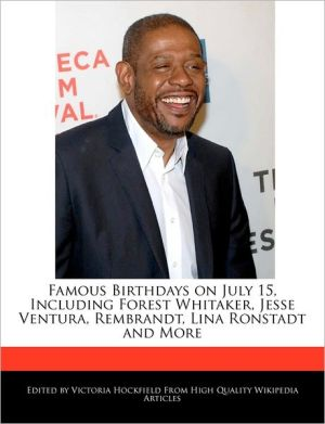 Famous Birthdays on July 15, Including Forest Whitaker, Jesse Ventura, Rembrandt, Lina Ronstadt and More - Victoria Hockfield