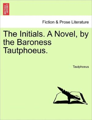 The Initials. A Novel, by the Baroness Tautphoeus.