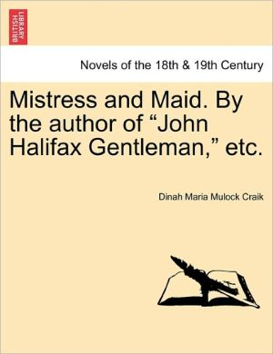 Mistress And Maid. By The Author Of John Halifax Gentleman, Etc.