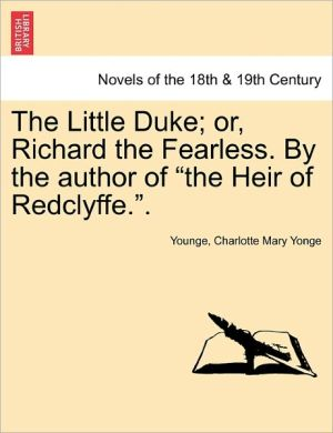 The Little Duke; Or, Richard the Fearless. by the Author of