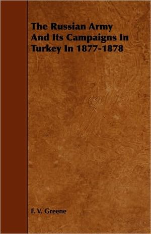 The Russian Army And Its Campaigns In Turkey In 1877-1878 - F.V. Greene
