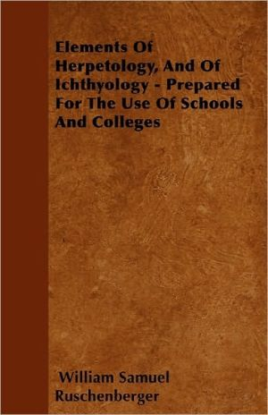 Elements Of Herpetology, And Of Ichthyology - Prepared For The Use Of Schools And Colleges
