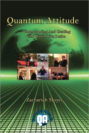 Quantum Attitude Understanding and Creating the Wealth You Desire - Zachariah Moyes
