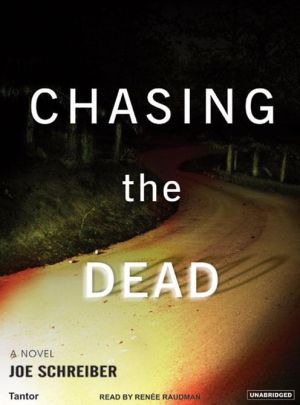 Chasing the Dead - Joe Schreiber, Narrated by Renee Raudman