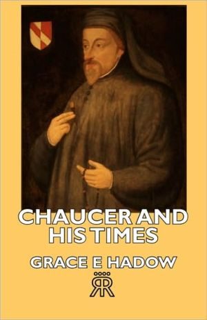 Chaucer and His Times - Grace E. Hadow