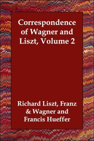 Correspondence Of Wagner And Liszt, Volume 2 - Franz Wagner Liszt