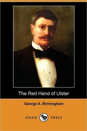 The Red Hand Of Ulster (Dodo Press) - George A. Birmingham