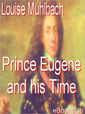Prince Eugene And His Times - Louise Muhlbach