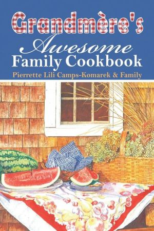 Grandm Re's Awesome Family Cookbook - Pierrette Lili Camps-Komarek & Family