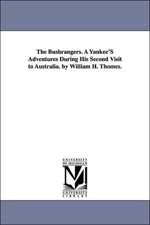 The Bushrangers a Yankee's Adventures During His Second Visit to Australia by William H Thomes - William Henry Thomes