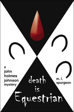 Death Is Equestrian: A john holmes johnson Mystery - M.L. Spurgeon