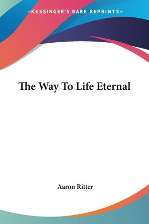The Way to Life Eternal - Aaron Ritter