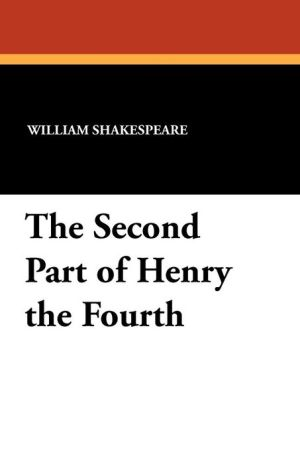 The Second Part Of Henry The Fourth - William Shakespeare, Samuel B. Hemingway (Editor)