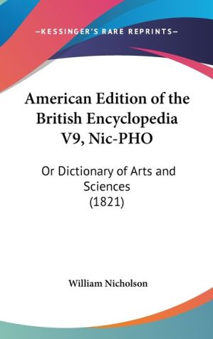 American Edition of the British Encyclopedia V9, Nic-Pho: Or Dictionary of Arts and Sciences (1821)