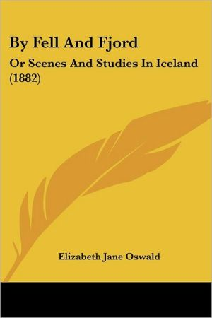 By Fell and Fjord: Or Scenes and Studies in Iceland (1882) - Elizabeth Jane Oswald