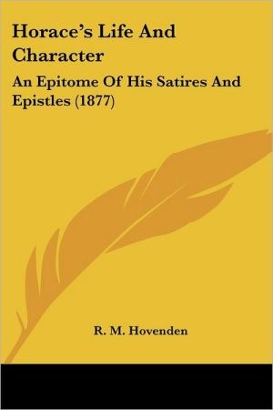 Horace's Life and Character: An Epitome of His Satires and Epistles (1877)