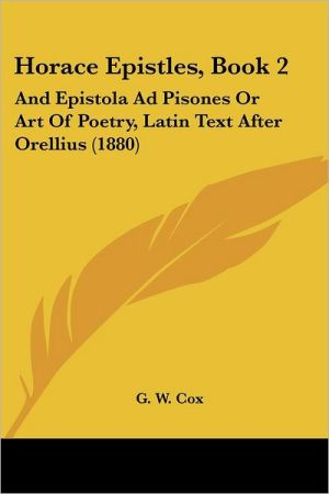 Horace Epistles, Book 2: And Epistola Ad Pisones or Art of Poetry, Latin Text After Orellius (1880)