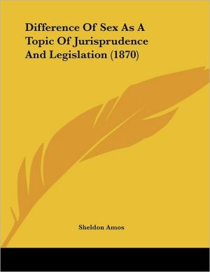 Difference of Sex as a Topic of Jurisprudence and Legislation (1870) - Sheldon Amos