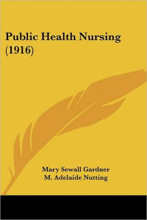 Public Health Nursing (1916) - Mary Sewall Gardner, M. Adelaide Nutting (Introduction)