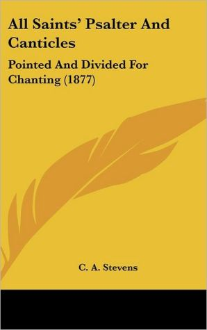 All Saints' Psalter and Canticles: Pointed and Divided for Chanting (1877)