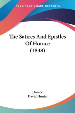 The Satires and Epistles of Horace (1838) - Horace, David Hunter (Editor)