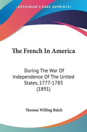 The French in America: During the War of Independence of the United States, 1777-1783 (1891)