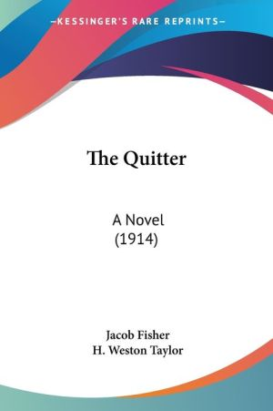 The Quitter: A Novel (1914) - Jacob Fisher, H. Weston Taylor (Illustrator)