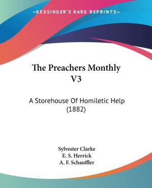 The Preachers Monthly V3: A Storehouse of Homiletic Help (1882)