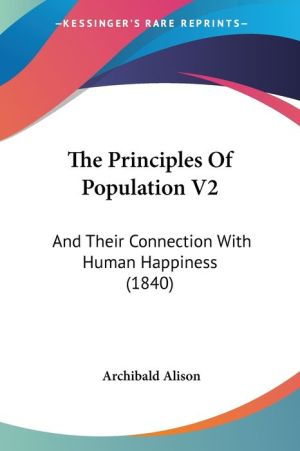 The Principles of Population V2: And Their Connection with Human Happiness (1840)