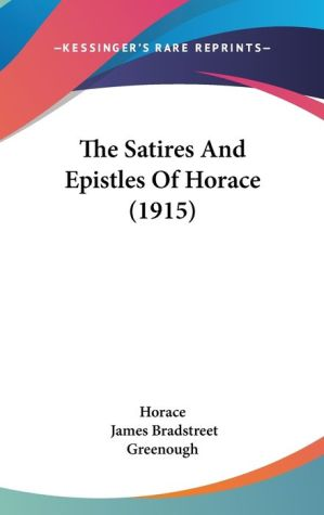 The Satires and Epistles of Horace (1915) - Horace, James Bradstreet Greenough (Editor)