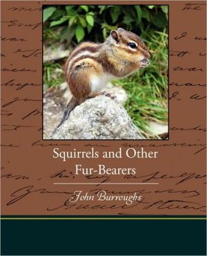 Squirrels And Other Fur-Bearers - John Burroughs