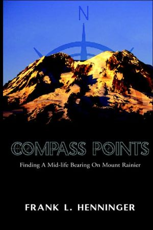 Compass Points: Finding a Mid-Life Bearing on Mount Rainier - Frank L. Henninger