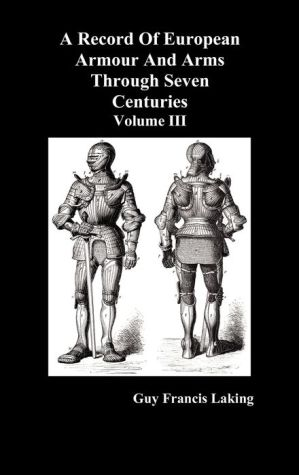 A Record of European Armour and Arms Through Seven Centuries, Volume III