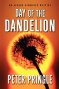 Day of the Dandelion - Peter Pringle